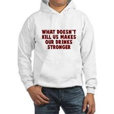 Makes our drinks stronger Hoodie