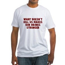 Makes our drinks stronger Shirt