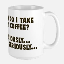I take coffee seriously Large Mug