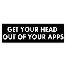 Get head out of your apps Bumper Sticker