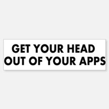 Get head out of your apps Bumper Bumper Sticker