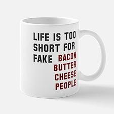 Life is too short for fake... Mug