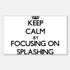 Keep Calm by focusing on Splashing Decal