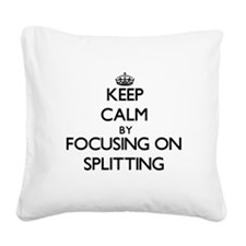 Keep Calm by focusing on Spli Square Canvas Pillow