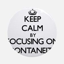 Keep Calm by focusing on Spontane Ornament (Round)