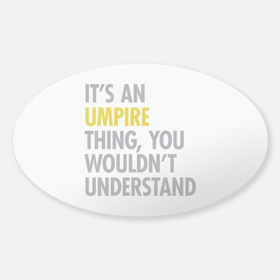 Its An Umpire Thing Sticker (Oval)