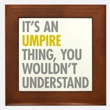 Its An Umpire Thing Framed Tile
