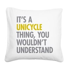 Its A Unicycle Thing Square Canvas Pillow