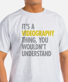 Its A Videography Thing T-Shirt