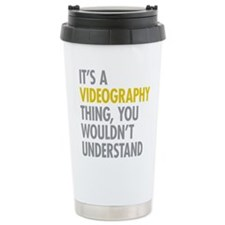 Its A Videography Thing Travel Mug