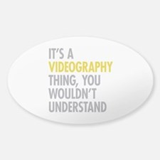 Its A Videography Thing Sticker (Oval)