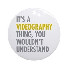 Its A Videography Thing Ornament (Round)