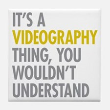 Its A Videography Thing Tile Coaster