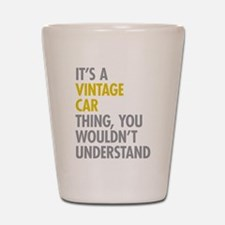 Its A Vintage Car Thing Shot Glass