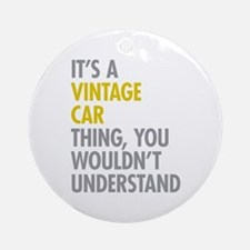 Its A Vintage Car Thing Ornament (Round)
