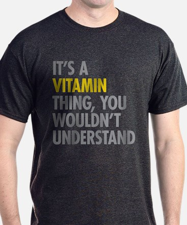 Its A Vitamin Thing T-Shirt
