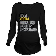 Its A Vodka Thing Long Sleeve Maternity T-Shirt