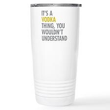 Its A Vodka Thing Travel Coffee Mug