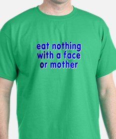 eat nothing with a face - T-Shirt