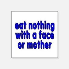"""eat nothing with a face - Square Sticker 3"""" x 3"""""""