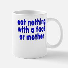 eat nothing with a face - Mug