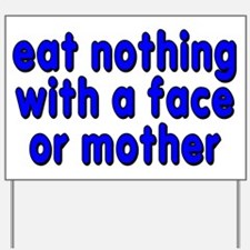 eat nothing with a face - Yard Sign