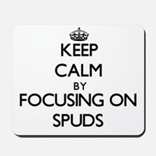 Keep Calm by focusing on Spuds Mousepad