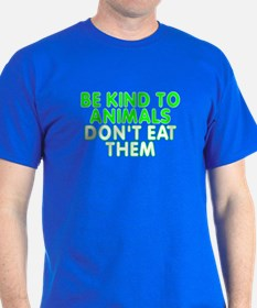 Be kind to animals - T-Shirt