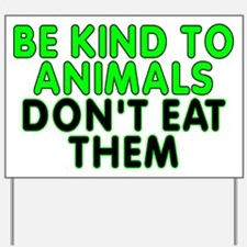 Be kind to animals - Yard Sign