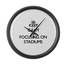 Keep Calm by focusing on Stadiums Large Wall Clock