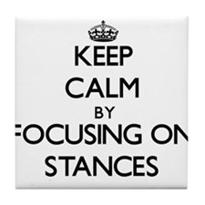 Keep Calm by focusing on Stances Tile Coaster