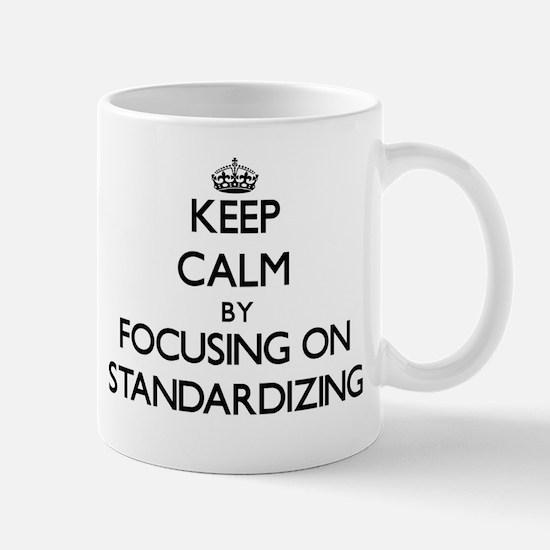 Keep Calm by focusing on Standardizing Mugs