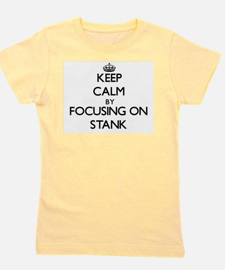 Keep Calm by focusing on Stank Girl's Tee