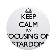 Keep Calm by focusing on Stardom Ornament (Round)