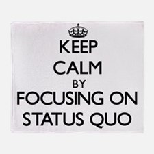 Keep Calm by focusing on Status Quo Throw Blanket