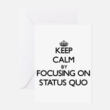Keep Calm by focusing on Status Quo Greeting Cards
