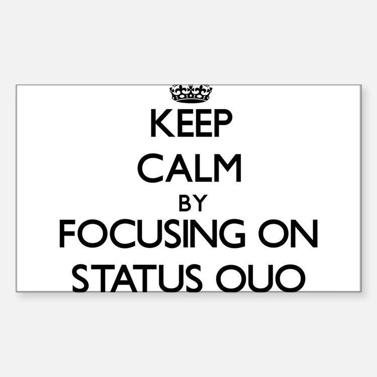 Keep Calm by focusing on Status Quo Decal
