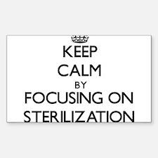Keep Calm by focusing on Sterilization Decal