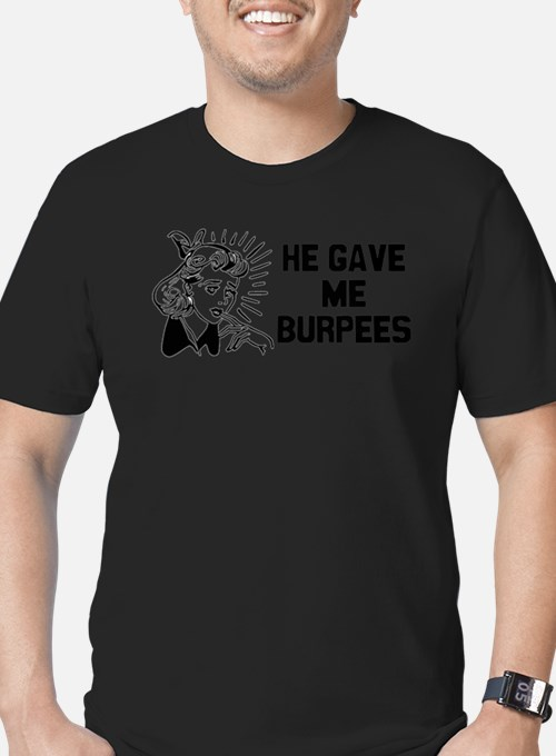 He Gave Me Burpees T-Shirt