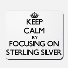 Keep Calm by focusing on Sterling Silver Mousepad