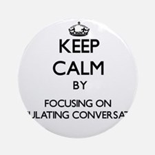 Keep Calm by focusing on Stimulat Ornament (Round)
