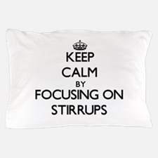 Keep Calm by focusing on Stirrups Pillow Case