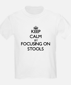 Keep Calm by focusing on Stools T-Shirt