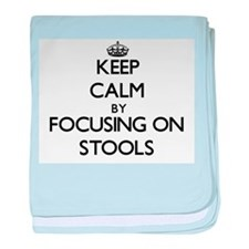 Keep Calm by focusing on Stools baby blanket