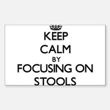 Keep Calm by focusing on Stools Decal