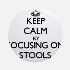 Keep Calm by focusing on Stools Ornament (Round)