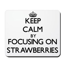 Keep Calm by focusing on Strawberries Mousepad