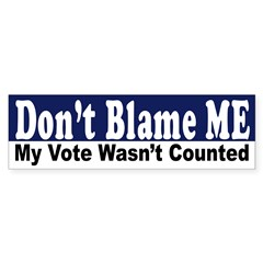 Don't Blame Me: My Vote Wasn't Counted