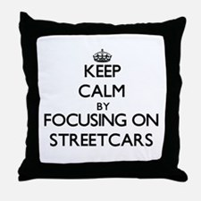 Keep Calm by focusing on Streetcars Throw Pillow