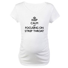 Keep Calm by focusing on Strep T Shirt
